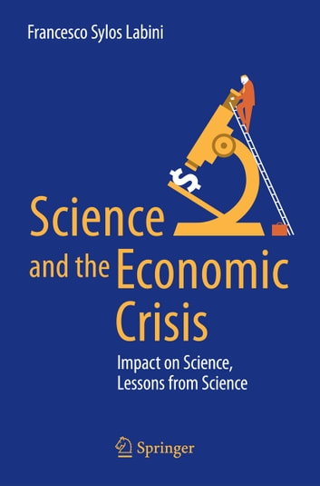 Science and the Economic Crisis - Impact on Science, Lessons from Science ebook by Francesco Sylos Labini