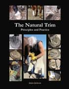The Natural Trim - Principles and Practice eBook by James Jackson