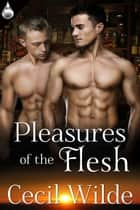 Pleasures of the Flesh ebook by Cecil Wilde