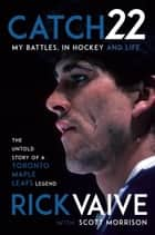 Catch 22 - My Battles, in Hockey and Life ebook by Rick Vaive, Scott Morrison