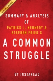 A Common Struggle - A Personal Journey Through the Past and Future of Mental Illness and Addiction by Patrick J. Kennedy and Stephen Fried | Summary & Analysis ebook by Instaread