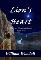 Lion's Heart ebook by William Woodall
