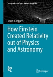 How Einstein Created Relativity out of Physics and Astronomy ebook by David Topper
