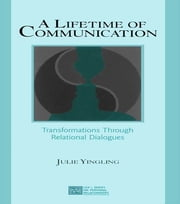 A Lifetime of Communication - Transformations Through Relational Dialogues ebook by Julie Yingling