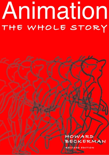 Animation: The Whole Story ebook by Howard Beckerman