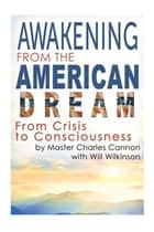 Awakening from the American Dream ebook by Master Charles Cannon,Will Willkinson