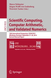 Scientific Computing, Computer Arithmetic, and Validated Numerics - 16th International Symposium, SCAN 2014, Würzburg, Germany, September 21-26, 2014. Revised Selected Papers ebook by Marco Nehmeier,Jürgen Wolff von Gudenberg,Warwick Tucker