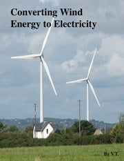 Converting Wind Energy to Electricity ebook by V.T.