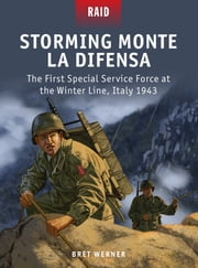 Storming Monte La Difensa - The First Special Service Force at the Winter Line, Italy 1943 ebook by Bret Werner,Mr Peter Dennis,Johnny Shumate,Alan Gilliland