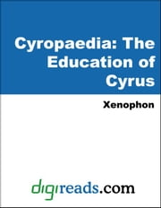 Cyropaedia: The Education of Cyrus ebook by Xenophon