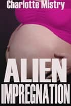 Alien Impregnation ebook by Charlotte Mistry