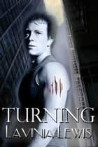 Turning - The Del Piero Pack, #1 ebook by Lavinia Lewis