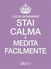 Stai Calma e medita facilmente ebook by Lucia Giovannini