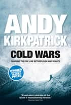 Cold Wars - Climbing the fine line between risk and reality ebook by