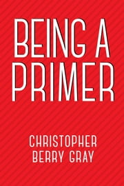 Being A Primer ebook by Christopher Berry Gray