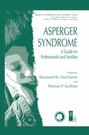 Asperger Syndrome - A Guide for Professionals and Families ebook by Ray DuCharme,Thomas P. Gullotta