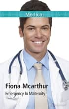 Emergency In Maternity ebook by Fiona McArthur