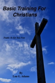 Basic Training for Christians ebook by Lon G. Adams,Marlaine Peachey
