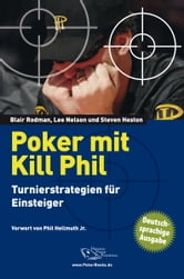 Poker mit Kill Phil - Turnierstrategien für Einsteiger ebook by Blair Rodman,Lee Nelson,Steven Heston