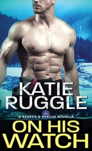 On His Watch ebook by Katie Ruggle