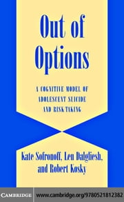 Out of Options: A Cognitive Model of Adolescent Suicide and Risk-Taking ebook by Sofronoff, Kate