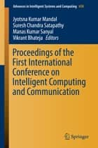 Proceedings of the First International Conference on Intelligent Computing and Communication ebook by Jyotsna Kumar Mandal, Suresh Chandra Satapathy, Manas Kumar Sanyal,...