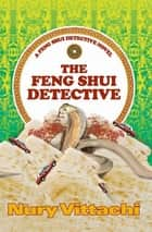 The Feng Shui Detective ebook by Nury Vittachi