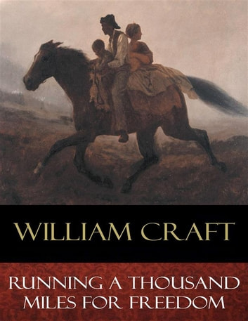 Running a Thousand Miles for Freedom ebook by Ellen Craft,William Craft