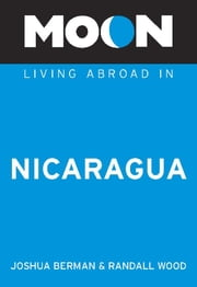 Moon Living Abroad in Nicaragua ebook by Joshua Berman,Randall Wood