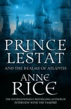 Prince Lestat and the Realms of Atlantis - The Vampire Chronicles 12 ebook by Anne Rice