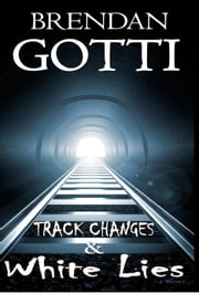 Track Changes & White Lies ebook by Brendan Gotti