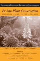 Ex Situ Plant Conservation ebook by Peter H. Raven,Edward O. Guerrant,Kayri Havens,Michael Maunder,Center for Plant Conservation
