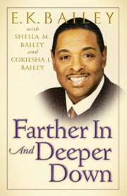 Farther In and Deeper Down ebook by E. K. Bailey