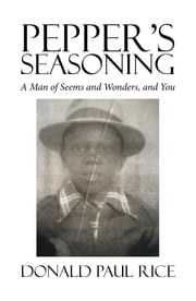 Peppers Seasoning - A Man of Seems and Wonders, and You ebook by Donald Paul Rice