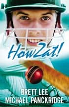Howzat! ebook by Brett Lee, Michael Panckridge