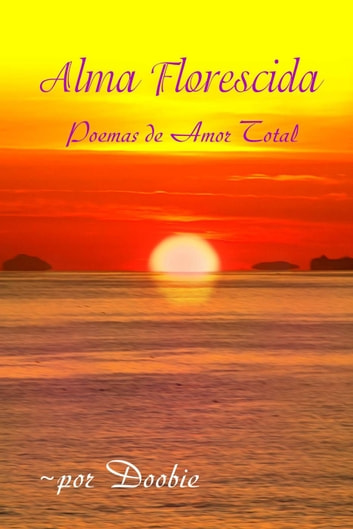Alma Florescida: Poemas de Amor Total ebook by Doobie Shemer