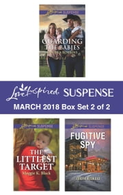 Harlequin Love Inspired Suspense March 2018 - Box Set 2 of 2 - Guarding the Babies\The Littlest Target\Fugitive Spy ebooks by Sandra Robbins, Maggie K. Black, Jordyn Redwood