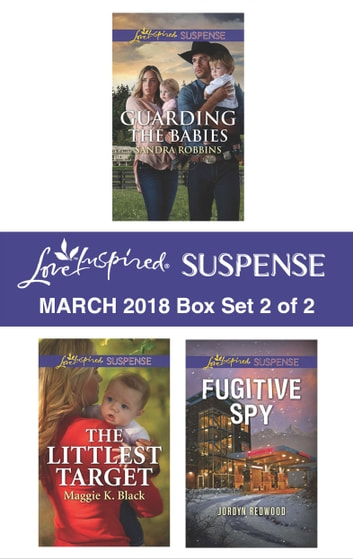 Harlequin Love Inspired Suspense March 2018 - Box Set 2 of 2 - Guarding the Babies\The Littlest Target\Fugitive Spy ebook by Sandra Robbins,Maggie K. Black,Jordyn Redwood