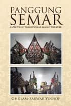 PANGGUNG SEMAR - ASPECTS OF TRADITIONAL MALAY THEATRE ebook by Ghulam-Sarwar Yousof
