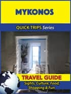 Mykonos Travel Guide (Quick Trips Series) - Sights, Culture, Food, Shopping & Fun ebook by Raymond Stone