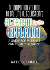 A Companion Volume to Dr. Jay A. Goldstein's Betrayal by the Brain - A Guide for Patients and Their Physicians ebook by Robert Lecour