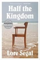 Half the Kingdom - A Novel ebook by Lore Segal