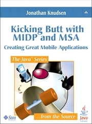 Kicking Butt with MIDP and MSA - Creating Great Mobile Applications ebook by Jonathan Knudsen