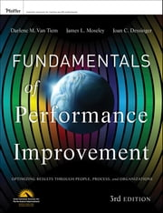 Fundamentals of Performance Improvement - Optimizing Results through People, Process, and Organizations ebook by Darlene Van Tiem,James L. Moseley,Joan C. Dessinger