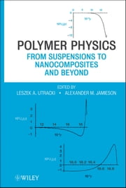 Polymer Physics - From Suspensions to Nanocomposites and Beyond ebook by Leszek A.  Utracki,Alexander M.  Jamieson