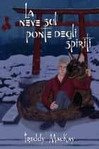 La neve sul ponte degli spiriti ebook by Freddy MacKay, Claudia Milani (translator)