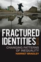 Fractured Identities - Changing Patterns of Inequality ebook by Harriet Bradley