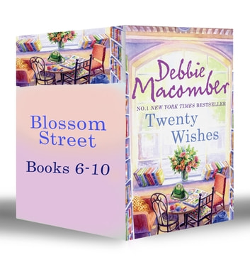 Blossom Street Bundle (Book 6-10): Twenty Wishes / Summer on Blossom Street / Hannah's List / A Turn in the Road / Thursdays At Eight (Mills & Boon e-Book Collections) ebook by Debbie Macomber
