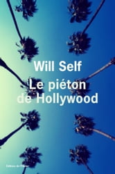 Le Piéton d'Hollywood ebook by Will Self