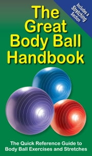 The Great Body Ball Handbook - The Quick Reference Guide to Body Ball Exercises ebook by Mike Jespersen,Andre Noel Potvin